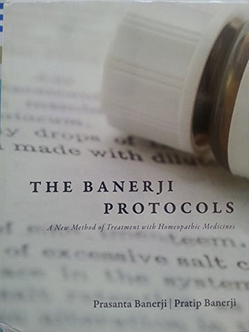 The Banerji Protocols - A New Method of Treatment with Homeopathic Medicines