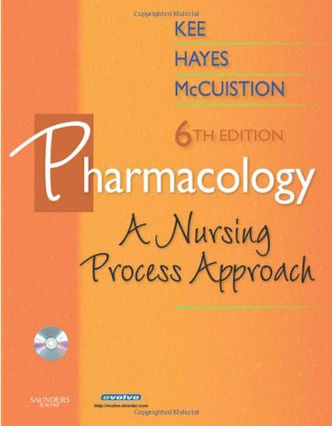 Pharmacology: A Nursing Process Approach, 6e (Kee, Pharmacology)