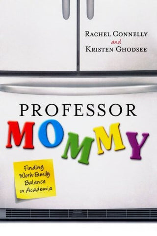 Professor Mommy: Finding Work-Family Balance in Academia