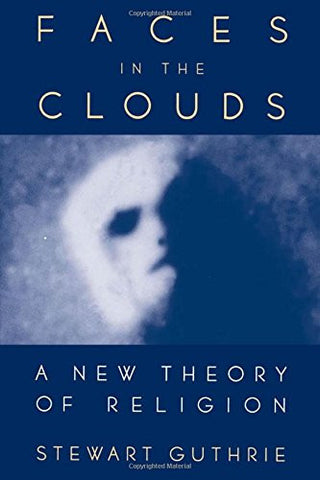 Faces in the Clouds: A New Theory of Religion