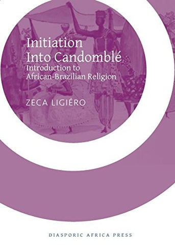 Initiation Into Candomble: Introduction to African-Brazilian Religion