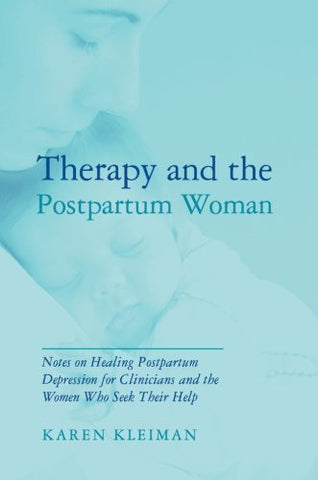 Therapy and the Postpartum Woman: Notes on Healing Postpartum Depression for Clinicians and the Women Who Seek their Help