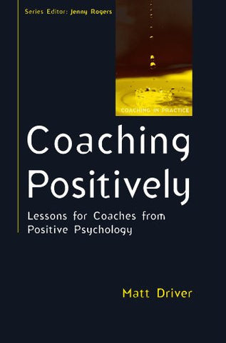 Coaching Positively: Lessons for Coaches from Positive Psychology (Coaching in Practice)
