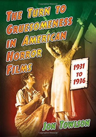 The Turn to Gruesomeness in American Horror Films, 1931-1936