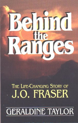 Behind the Ranges: The Life-Changing Story of J. O. Fraser