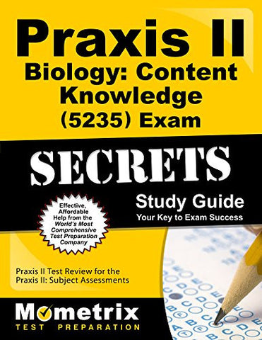 Praxis II Biology: Content Knowledge (5235) Exam Secrets Study Guide: Praxis II Test Review for the Praxis II: Subject Assessments