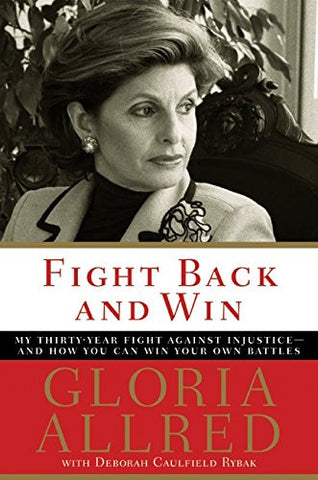 Fight Back and Win: My Thirty-Year Fight Against Injustice--And How You Can Win Your Own Battles