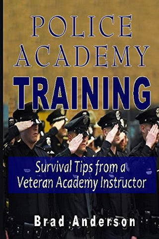 Police Academy Training: Survival Tips from a Veteran Academy Instructor