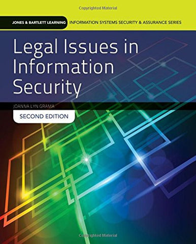 Legal Issues In Information Security (Jones & Bartlett Learning Information Systems Security & Assurance Series)
