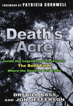 Death's Acre: Inside the Legendary Forensic Lab, The Body Farm, Where the Dead Do Tell Tales (includes 16 pages of B&W photos)