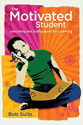 The Motivated Student: Unlocking the Enthusiasm for Learning