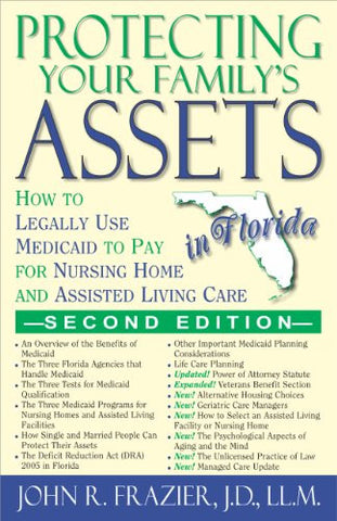 Protecting Your Family's Assets in Florida: How to Legally Use Medicaid to Pay for Nursing Home and Assisted Living Care (Second Editioin)