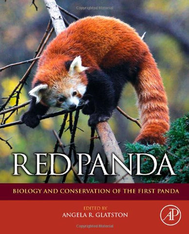 Red Panda: Biology and Conservation of the First Panda (Noyes Series in Animal Behavior, Ecology, Conservation, and Management)