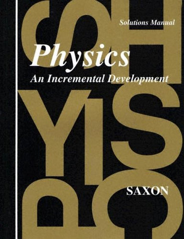 Physics: An Incremental Development - Solutions Manual