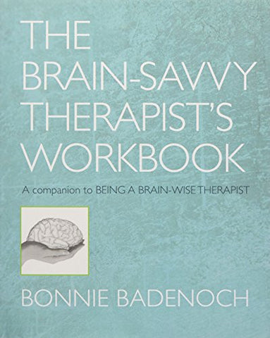 The Brain-Savvy Therapist's Workbook (Norton Series on Interpersonal Neurobiology)