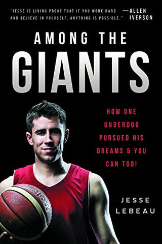 Among the Giants: How One Underdog Pursued His Dreams & You Can Too!