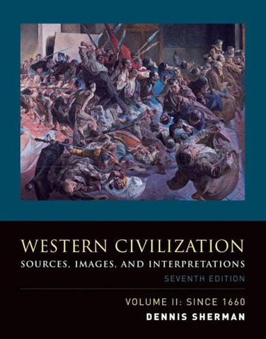 Western Civilization: Sources, Images, and Interpretations, Volume 2, Since 1660