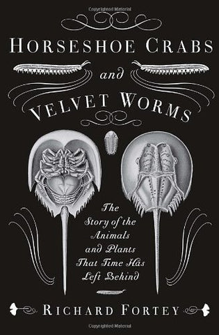 Horseshoe Crabs and Velvet Worms: The Story of the Animals and Plants That Time Has Left Behind
