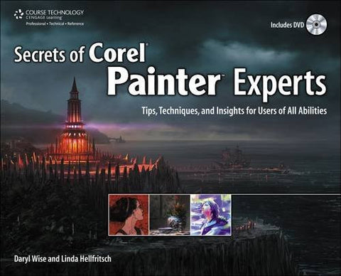 Secrets of Corel Painter Experts: Tips, Techniques, and Insights for Users of All Abilities