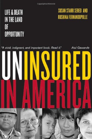 Uninsured in America: Life and Death in the Land of Opportunity