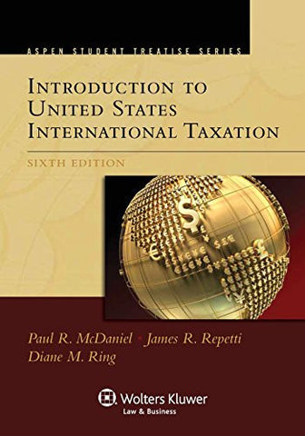 Introduction To United States International Taxation, Sixth Edition (Aspen Student Treatise)