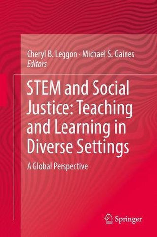 STEM and Social Justice: Teaching and Learning in Diverse Settings: A Global Perspective