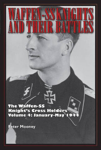 Waffen-SS Knights and their Battles: The Waffen-SS Knight's Cross Holders Vol. 4: January-May 1944