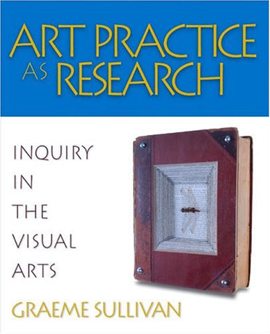 Art Practice as Research: Inquiry in the Visual Arts