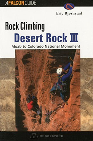 Rock Climbing Desert Rock III: Moab To Colorado National Monument (Regional Rock Climbing Series)