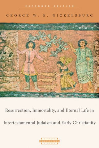 Resurrection, Immortality, and Eternal Life in Intertestamental Judaism and Early Christianity: Expanded Edition (Harvard Theological Studies)