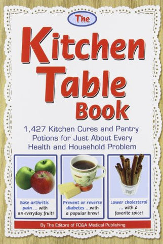 The Kitchen Table Book: 1,427 Kitchen Cures and Pantry Potions for Just About Every Health and Household Problem