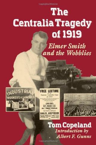 The Centralia Tragedy of 1919: Elmer Smith and the Wobblies (Samuel and Althea Stroum Books)