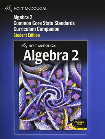 Holt McDougal Algebra 2: Common Core Curriculum Companion Student Edition 2012