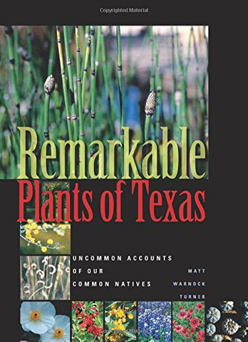 Remarkable Plants of Texas: Uncommon Accounts of Our Common Natives (Corrie Herring Hooks)