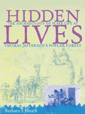 Hidden Lives: The Archaeology of Slave Life at Thomas Jefferson's Poplar Forest