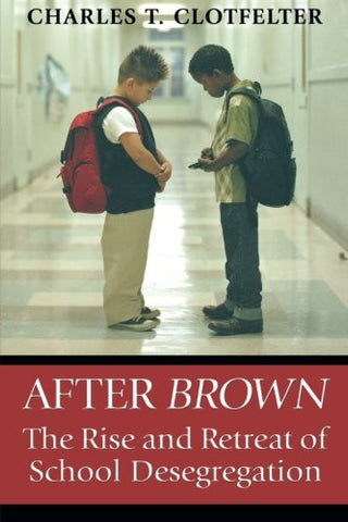 After Brown: The Rise and Retreat of School Desegregation