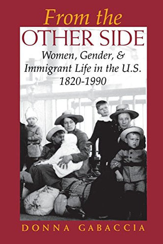 From the Other Side: Women, Gender, and Immigrant Life in the U.S., 1820–1990