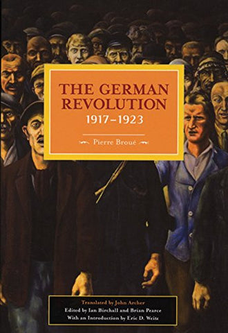 The German Revolution, 1917-1923 (Historical Materialism Books (Haymarket Books))