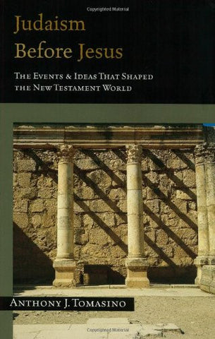 Judaism Before Jesus: The Events & Ideas That Shaped the New Testament World