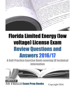 Florida Limited Energy (low voltage) License Exam Review Questions and Answers 2016/17 Edition: A Self-Practice Exercise Book covering LV technical information