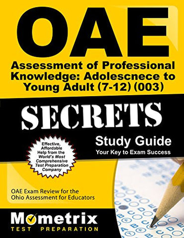 OAE Assessment of Professional Knowledge: Adolescence to Young Adult (7-12) (003) Secrets Study Guide: OAE Test Review for the Ohio Assessments for Educators