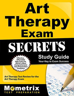 Art Therapy Exam Secrets Study Guide: Art Therapy Test Review for the Art Therapy Exam