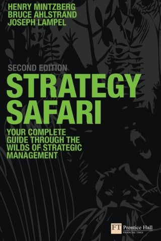 Strategy Safari: Complete Guide Through the Wilds of Strategic Management, 2nd ed.