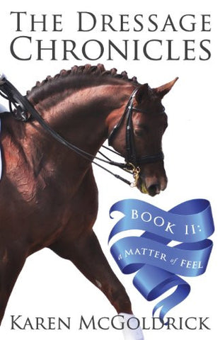 The Dressage Chronicles Book II: A Matter of Feel