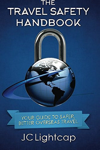The Travel Safety Handbook: Your Guide To Safer, Better Travel