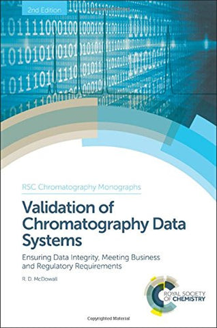 Validation of Chromatography Data Systems: Ensuring Data Integrity, Meeting Business and Regulatory Requirements (RSC Chromatography Monographs)