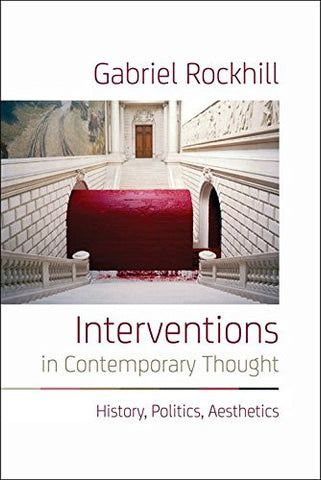 Interventions in Contemporary Thought: History, Politics, Aesthetics