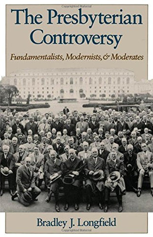 The Presbyterian Controversy: Fundamentalists, Modernists, and Moderates (Religion in America)