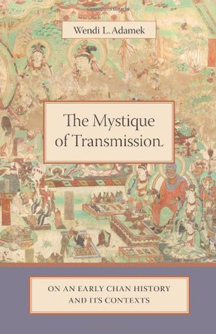 The Mystique of Transmission: On an Early Chan History and Its Context