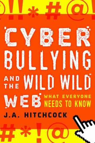 Cyberbullying and the Wild, Wild Web: What You Need to Know